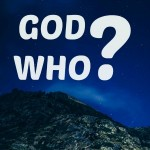 God Who? – His Character